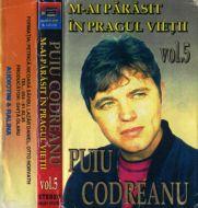Puiu Codreanu - Vol. 5 - M-ai Părăsit În Pragul Vietii (Cass;Album)