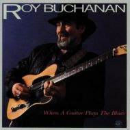 Roy Buchanan - When A Guitar Plays The Blues (CD;Album;RE)